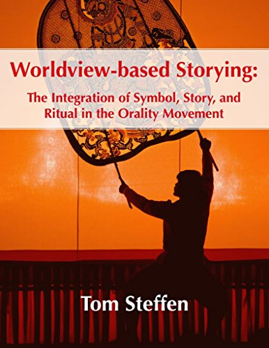 Worldview-based Storying: The Integration of Symbol, Story, and Ritual in the Orality Movement ()
