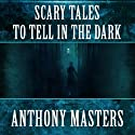 Scary Tales to Tell in the Dark Audiobook by Anthony Masters Narrated by Brian Bascle