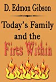 Today's Family and the Fires Within, D. Edmon Gibson, 1462652255