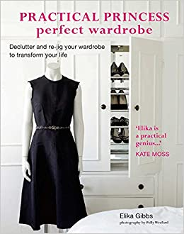 Practical Princess Perfect Wardrobe: Declutter And Re Jig Your Closet To  Transform Your Life: Elika Gibbs: 9781849751148: Amazon.com: Books