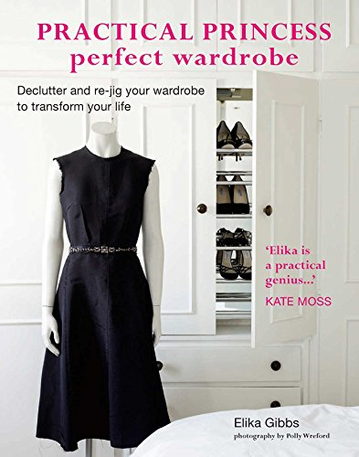 Perfect Wardrobe (Practical Princess Perfect Wardrobe: Declutter and re-jig your closet to transform your life)