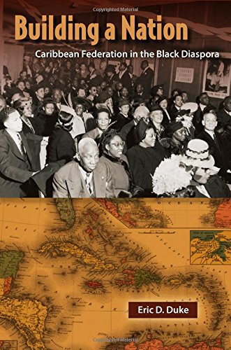Building a Nation: Caribbean Federation in the Black Diaspora (New World Diasporas)