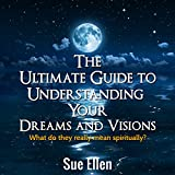 img - for The Ultimate Guide to Understanding Your Dreams and Visions: What Do They Really Mean Spiritually? book / textbook / text book