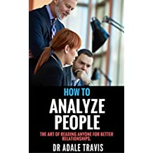 How to Analyze People: The Art of Reading Anyone for Better Relationships.
