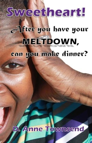 Download Sweetheart! After you have your meltdown, can you make dinner?: Forget the how-to books, this is about what mothers around the world really think. pdf epub