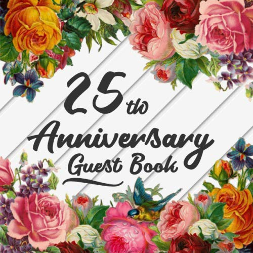 25th Anniversary Guest Book: Guest Book For 25 yr Wedding Anniversary Party -  Elegant Keepsake Memory Book For Party Guests to Leave Signatures, Notes and Wishes in - Pretty Floral Cover Design