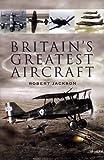 Britain's Greatest Aircraft, Robert Jackson, 1844156001