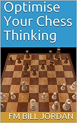 Optimise Your Chess Thinking (Chess for Club Players)