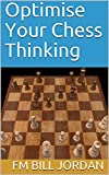 Optimise Your Chess Thinking (chess For Club Players)-Fm Bill Jordan