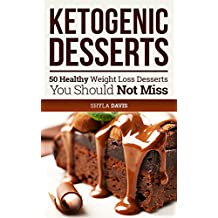 Ketosis: Keto: Ketogenic Diet: Ketogenic Desserts: 50 Healthy Weight Loss Desserts You Should Not Miss (diabetes, diabetes diet, paleo, paleo diet, low carb, low carb diet, weight loss Book 1)