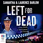 Left for Dead: A True Story of Resilience and Courage | Laurence Barlow,Samantha Barlow