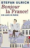 Bonjour la France: Ein Jahr in Paris