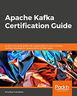 Apache Kafka Certification Guide: An all-in-one study guide
