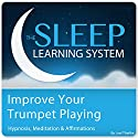Improve Your Trumpet Playing with Hypnosis, Meditation, and Affirmations: The Sleep Learning System Speech by Joel Thielke Narrated by Joel Thielke
