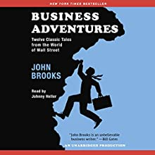 Business Adventures: Twelve Classic Tales from the World of Wall Street Audiobook by John Brooks Narrated by Johnny Heller