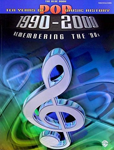 Ten Years of Pop Music History 1990-2000: Remembering the '90s -- The Blue Book (Piano/Vocal/Chords)