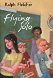 Flying Solo, Ralph Fletcher and Ralph J. Fletcher, 0395873231