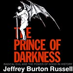The Prince of Darkness: Radical Evil and the Power of Good in History | Jeffrey Burton Russell