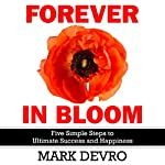 Forever in Bloom: Five Simple Steps to Ultimate Success and Happiness | Mark Devro