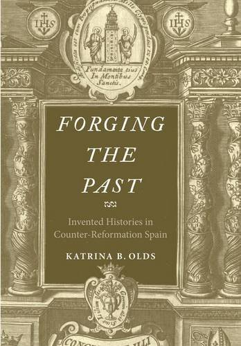Forging the Past: Invented Histories in Counter-Reformation Spain ebook