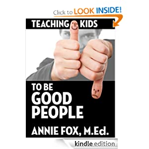 Teaching Kids to Be Good People: Progressive Parenting for the 21st Century