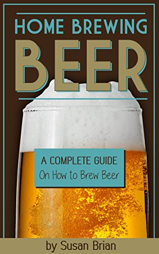 Home Brewing Beer: A Complete Guide on How to Brew Beer