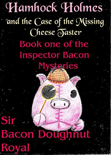 Hamhock Holmes and the Case of the Missing Cheese Taster (The Inspector Bacon Mysteries Book (Taster Case)