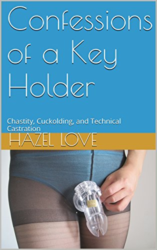 confessions-of-a-key-holder-chastity-cuckolding-and-technical-castration
