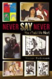 Never Say Never, Victor Robinson, 1478311983