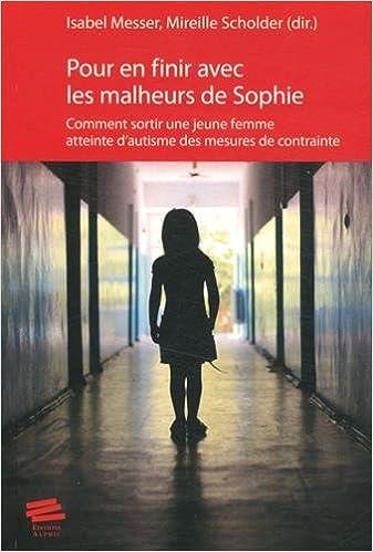 En ligne téléchargement Pour en Finir avec les Malheurs de Sophie. Comment Sortir une Jeune F Emme Atteinte d'Autisme des Me pdf
