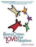 Raising Children to Love Their Neighbors, Carolyn C. Brown, 0687651425