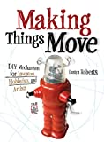 Get Your Move On! In Making Things Move: DIY Mechanisms for Inventors, Hobbyists, and Artists, you'll learn how to successfully build moving mechanisms through non-technical explanations, examples, and do-it-yourself projects--fr...