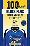 100 Things Blues Fans Should Know or Do Before They