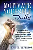 img - for Motivate Yourself Daily: 50 Simple Ways Motivating Yourself Everyday to Take Action, Work Hard, Overcome Laziness, and Accomplish Your Goals by Kristi Jefferson (2015-02-17) book / textbook / text book