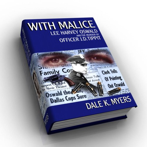 With Malice: Lee Harvey Oswald and the Murder of Officer J.D. Tippit