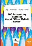 Download My Grandma Loves This!: 100 Interesting Factoids about When Rabbit Howls in PDF ePUB Free Online