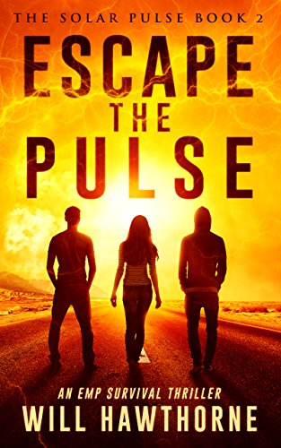 Escape the Pulse: An EMP Survival Thriller (The Solar Pulse Book 2) by [Hawthorne, Will]