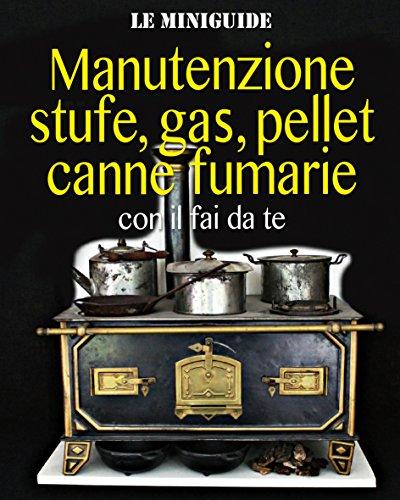 Manutenzione stufe, gas, pellet, canne fumarie: con il fai da te (Le Miniguide) (Italian Edition)