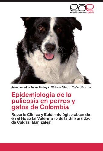 Descargar Libro Epidemiología De La Pulicosis En Perros Y Gatos De Colombia Pérez Bedoya José Leandro