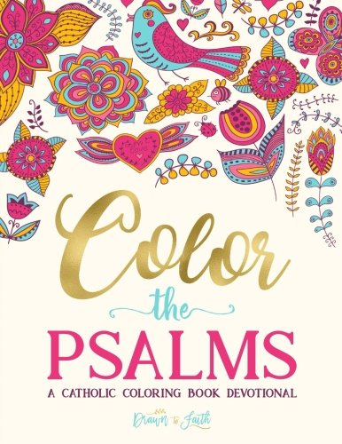 Color the Psalms: A Catholic Coloring Book Devotional: Catholic Bible Verse Coloring Book for Adults & Teens (Power Of A Praying Woman Bible Verses)
