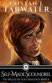 Self-Made Scoundrel (The Valley of Ten Crescents Book 2) by [Tarwater, Tristan J.]