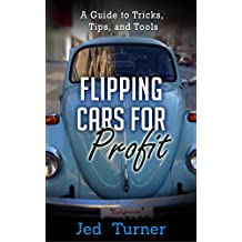 Flipping Cars for Profit: A Guide to Tricks, Tips, and Tools