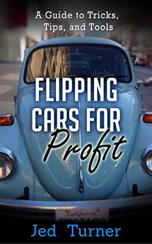 How To Flip Cars >> Flipping Cars For Profit A Guide To Tricks Tips And Tools