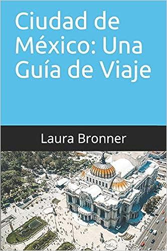 Amazon.com: Ciudad de México: Una Guía de Viaje: 2019 Guía ...
