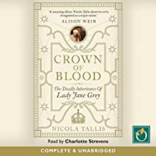 Crown of Blood: The Deadly Inheritance of Lady Jane Grey Audiobook by Nicola Tallis Narrated by Charlotte Strevens