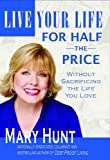 Live Your Life for Half the Price, Mary M. Hunt, 0976079100