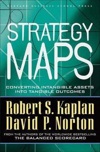 (Strategy Maps: Converting Intangible Assets into Tangible Outcomes)