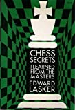Chess Secrets I Learned From the Masters, Edward Lasker, 0486222667