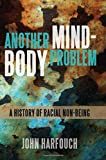 Another Mind-Body Problem: A History of Racial Non-being (SUNY series, Philosophy and Race)