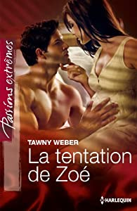La tentation de Zoé par Tawny Weber